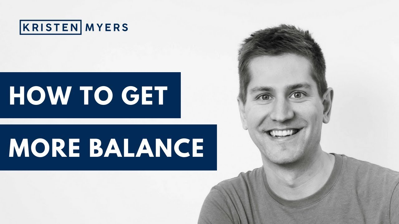 Kristen Myers - How To Get More Balance